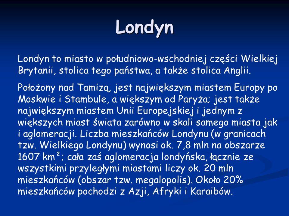 LondynLondyn to miasto w południowo-wschodniej części Wielkiej Brytanii, stolica tego państwa, a także stolica Anglii.