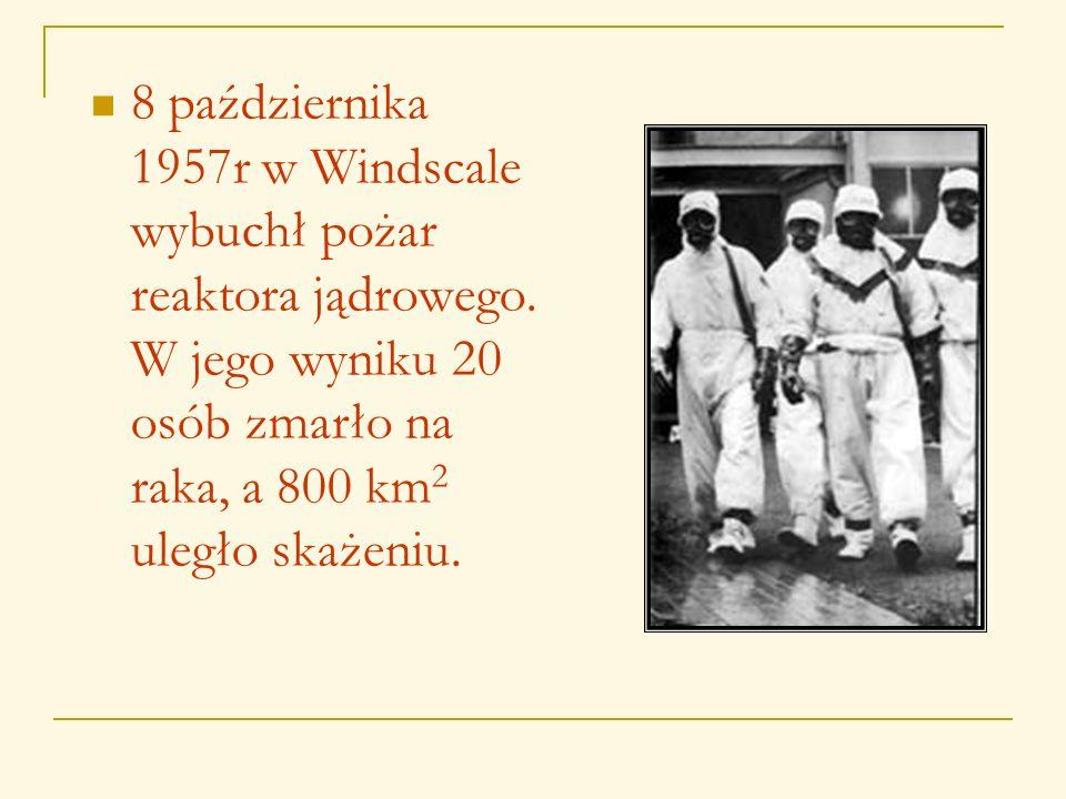 8 października 1957r w Windscale wybuchł pożar reaktora jądrowego