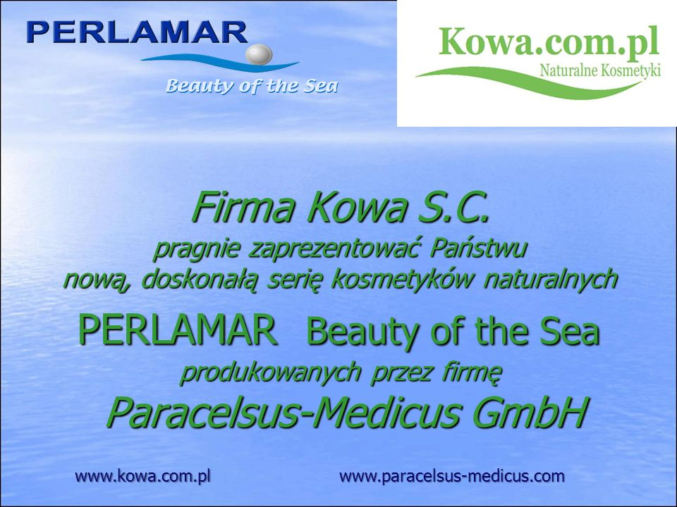 Firma Kowa S.C. pragnie zaprezentować Państwu nową, doskonałą serię kosmetyków naturalnych PERLAMAR Beauty of the Sea produkowanych przez firmę Paracelsus-Medicus GmbH