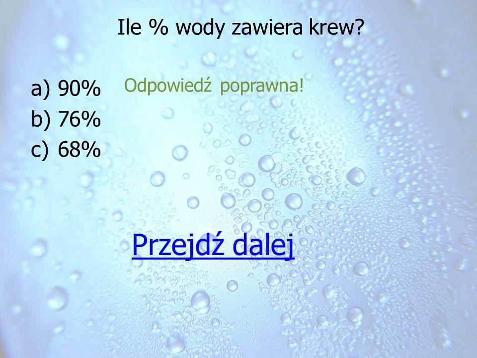 Ile % wody zawiera krew 90% 76% 68% Odpowiedź poprawna! Przejdź dalej