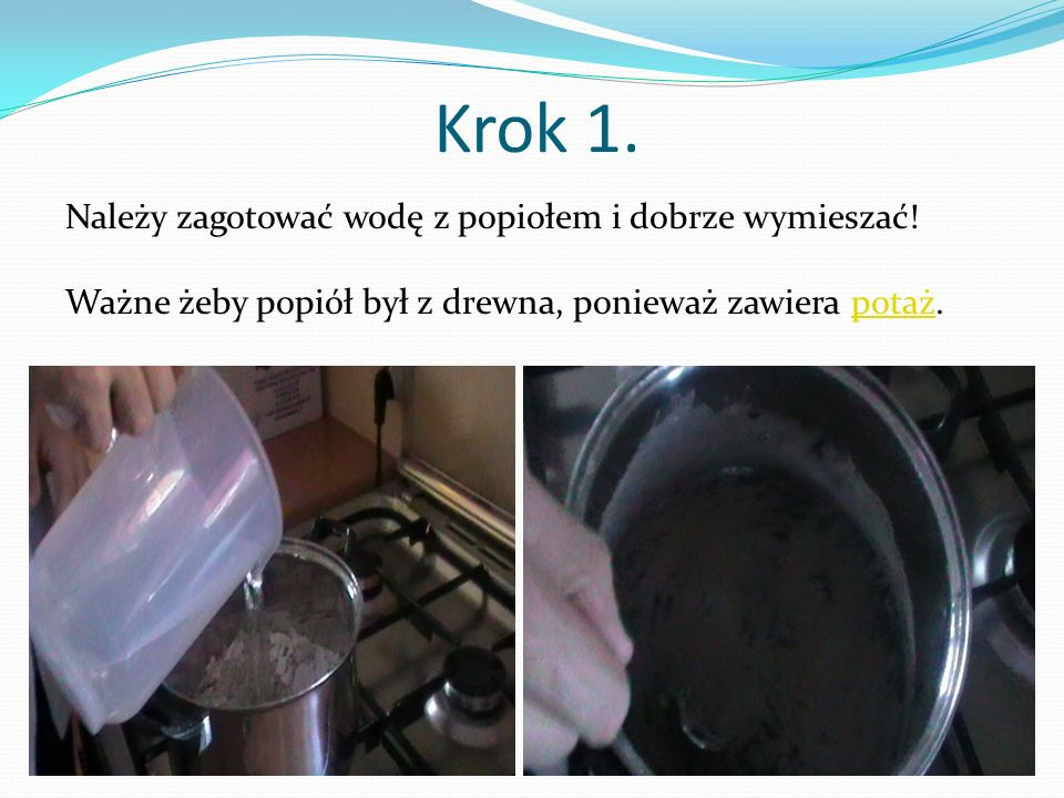 Krok 1. Należy zagotować wodę z popiołem i dobrze wymieszać!