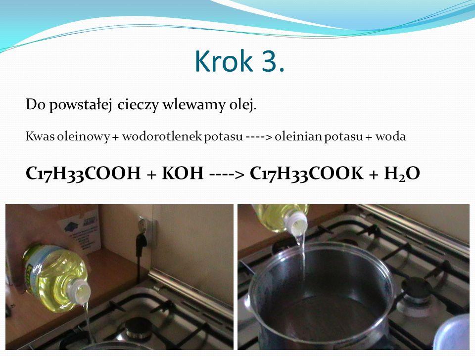 Krok 3. C17H33COOH + KOH ----> C17H33COOK + H₂O