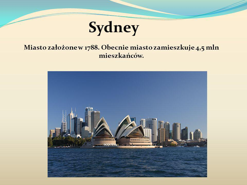 Sydney Miasto założone w 1788. Obecnie miasto zamieszkuje 4,5 mln mieszkańców.