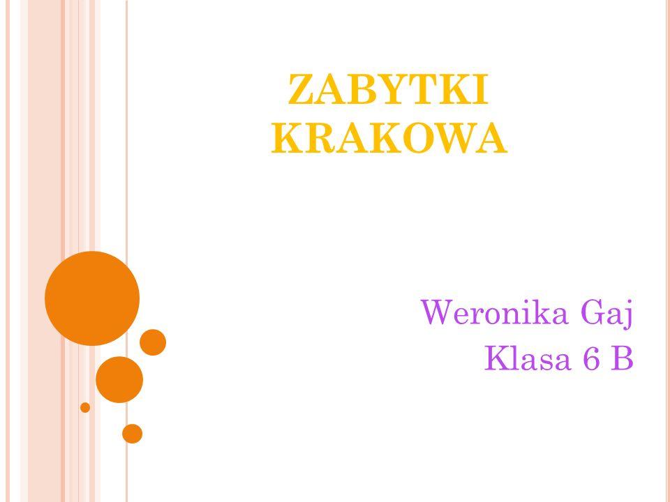 ZABYTKI KRAKOWA Weronika Gaj Klasa 6 B