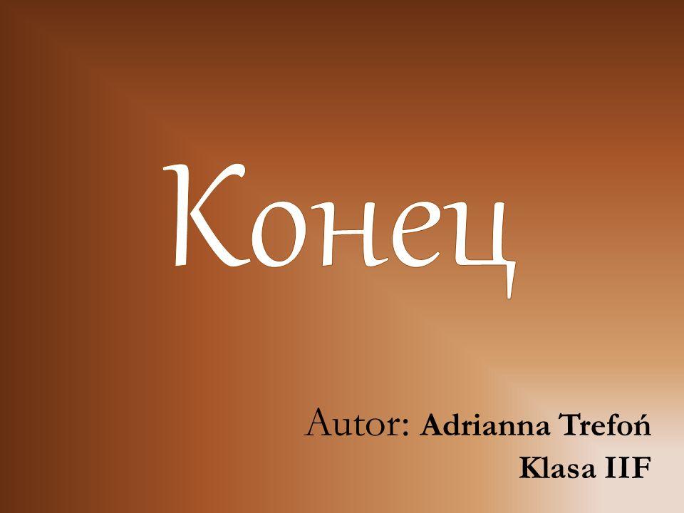 Koнeц Autor: Adrianna Trefoń Klasa IIF