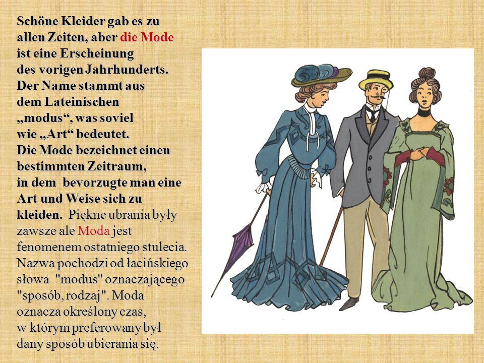 Schöne Kleider gab es zu allen Zeiten, aber die Mode ist eine Erscheinung des vorigen Jahrhunderts.