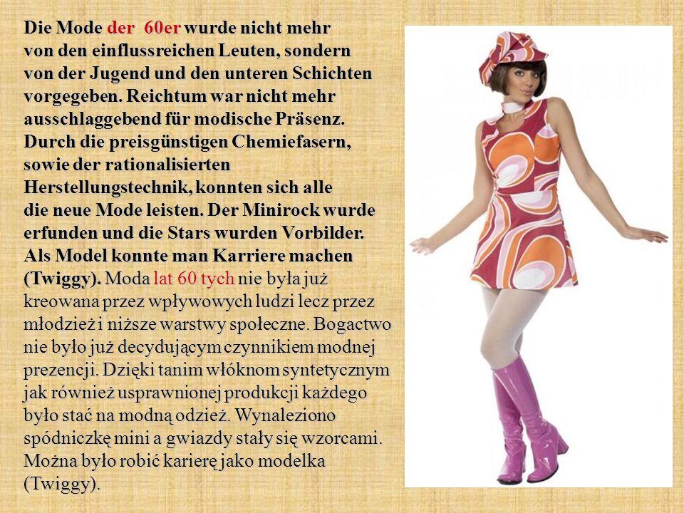 Die Mode der 60er wurde nicht mehr von den einflussreichen Leuten, sondern von der Jugend und den unteren Schichten vorgegeben.