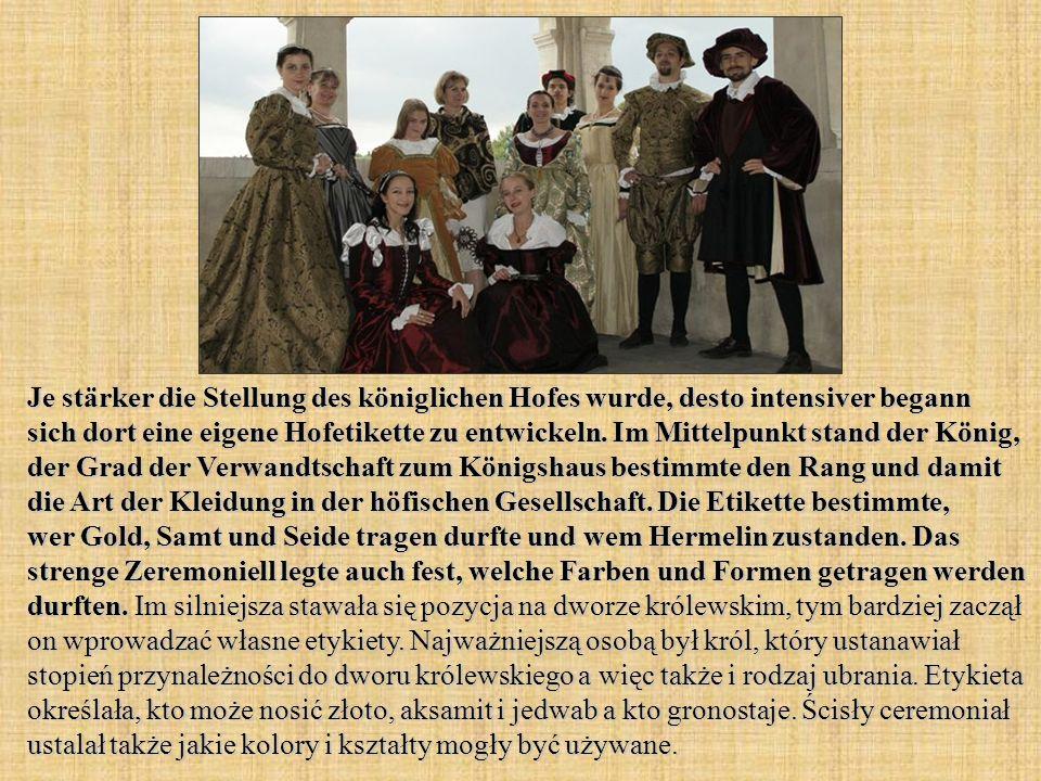 Je stärker die Stellung des königlichen Hofes wurde, desto intensiver begann sich dort eine eigene Hofetikette zu entwickeln.