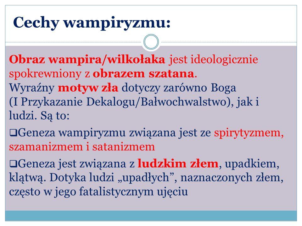 Cechy wampiryzmu: Obraz wampira/wilkołaka jest ideologicznie spokrewniony z obrazem szatana. Wyraźny motyw zła dotyczy zarówno Boga.