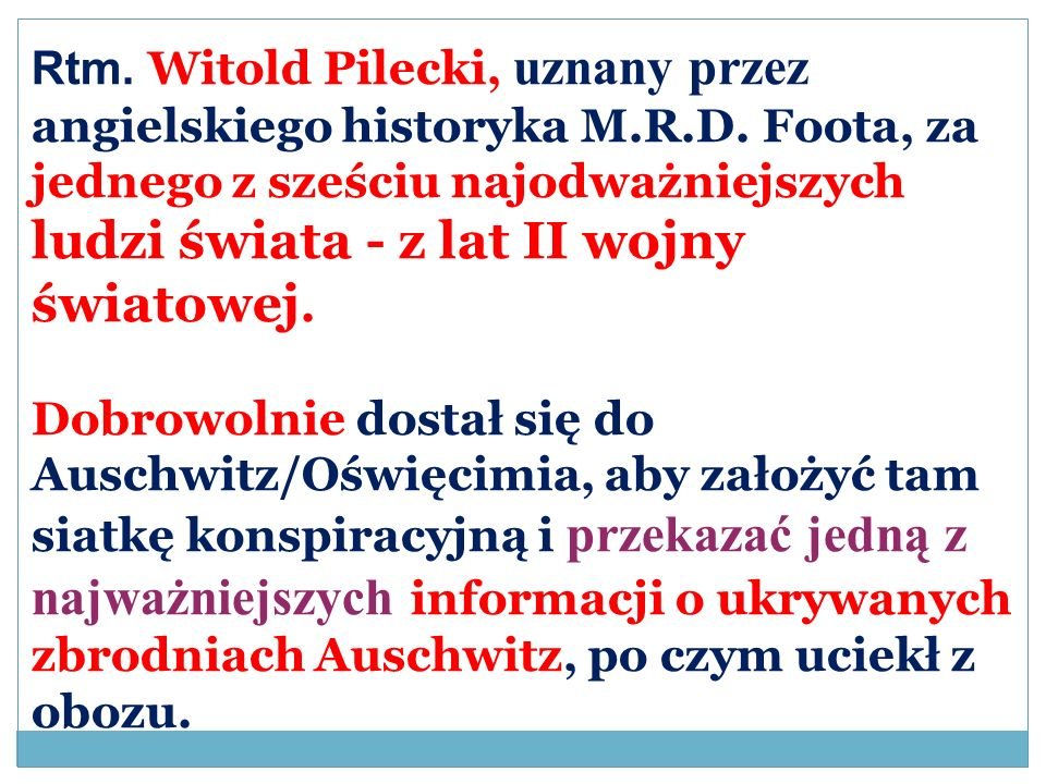 Rtm. Witold Pilecki, uznany przez angielskiego historyka M. R. D