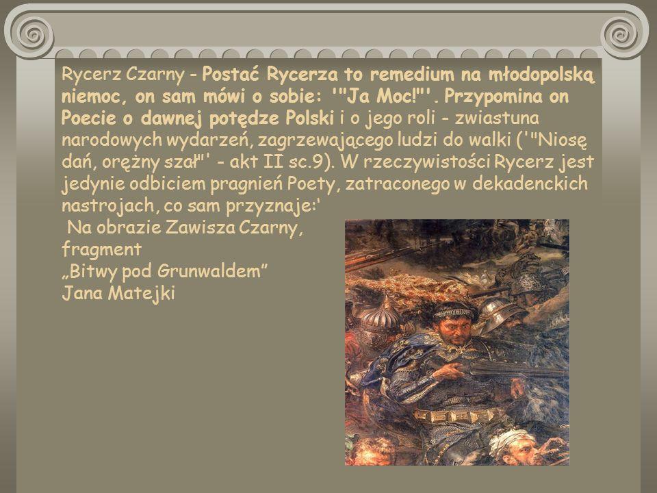 Rycerz Czarny - Postać Rycerza to remedium na młodopolską niemoc, on sam mówi o sobie: Ja Moc! .