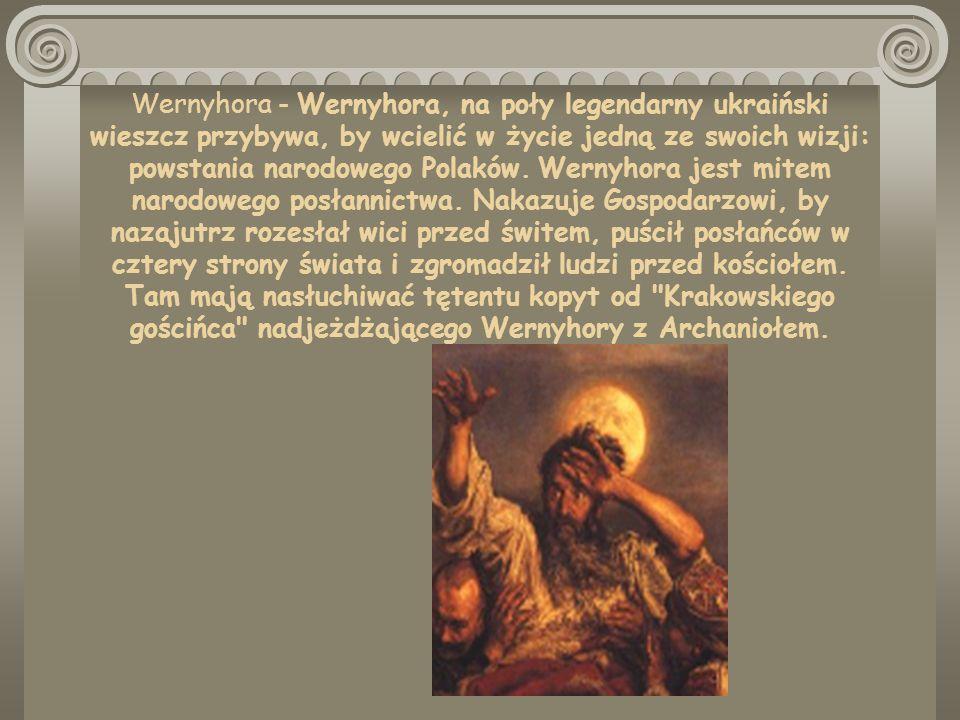 Wernyhora - Wernyhora, na poły legendarny ukraiński wieszcz przybywa, by wcielić w życie jedną ze swoich wizji: powstania narodowego Polaków.