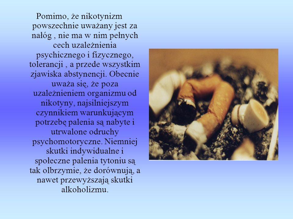 Pomimo, że nikotynizm powszechnie uważany jest za nałóg , nie ma w nim pełnych cech uzależnienia psychicznego i fizycznego, tolerancji , a przede wszystkim zjawiska abstynencji.