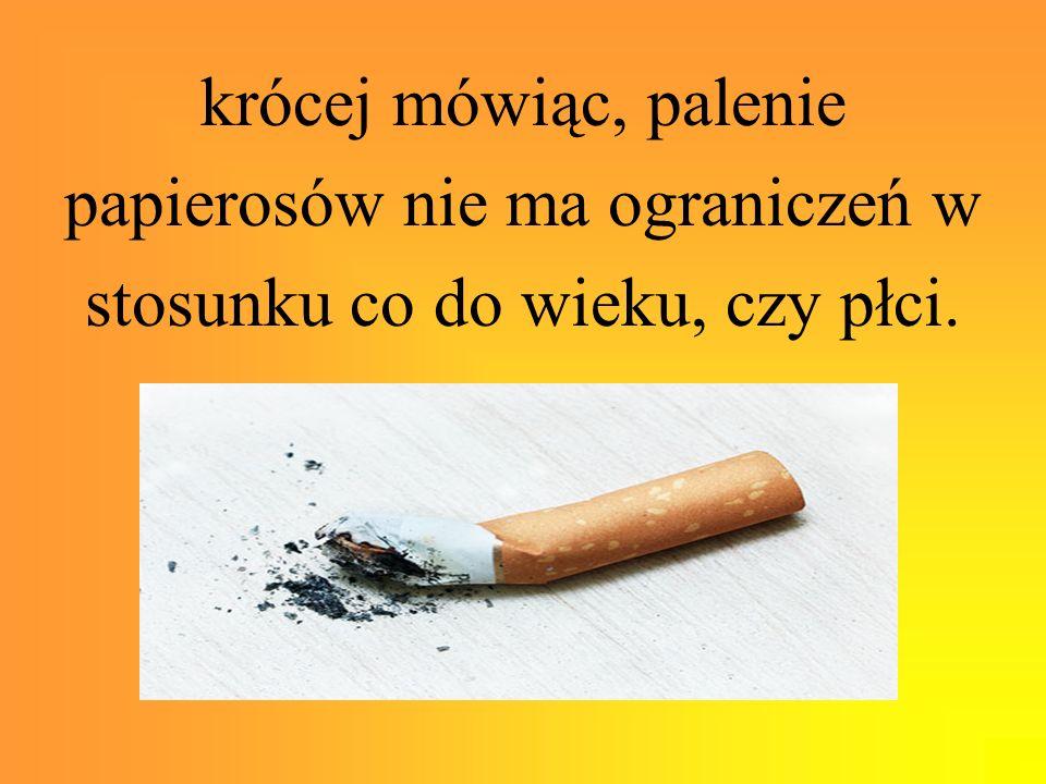 papierosów nie ma ograniczeń w stosunku co do wieku, czy płci.