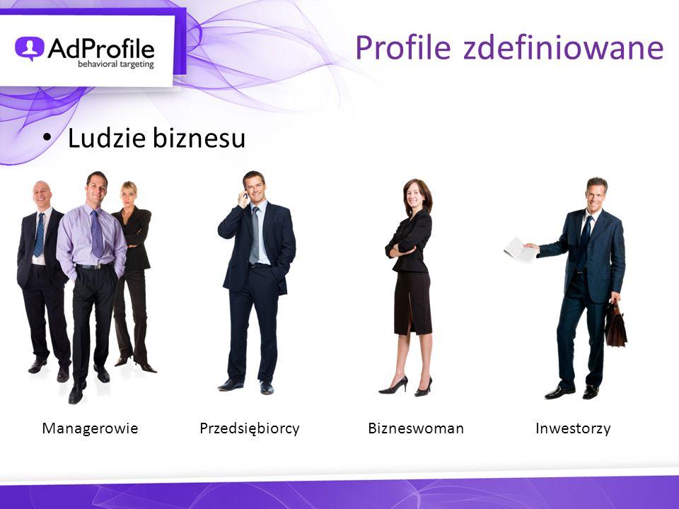 Profile zdefiniowane Ludzie biznesu Managerowie Przedsiębiorcy