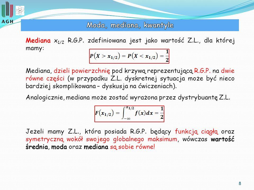 Moda, mediana, kwantyle Mediana x1/2 R.G.P. zdefiniowana jest jako wartość Z.L., dla której mamy: