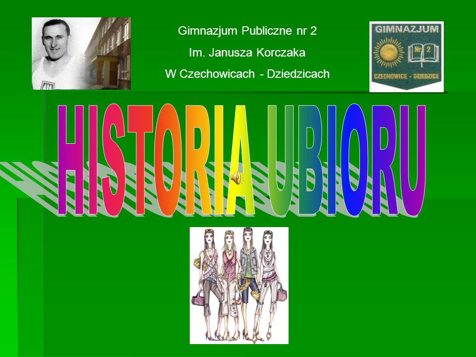 HISTORIA UBIORU Gimnazjum Publiczne nr 2 Im. Janusza Korczaka