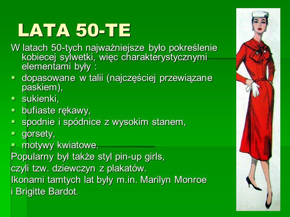 LATA 50-TE W latach 50-tych najważniejsze było pokreślenie kobiecej sylwetki, więc charakterystycznymi elementami były :