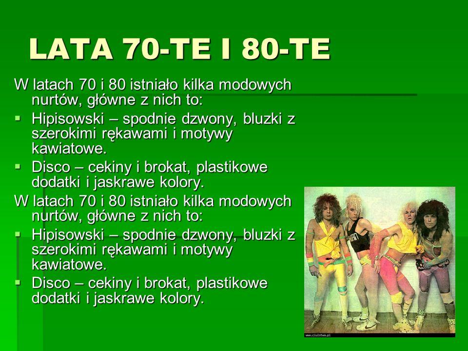 LATA 70-TE I 80-TE W latach 70 i 80 istniało kilka modowych nurtów, główne z nich to: