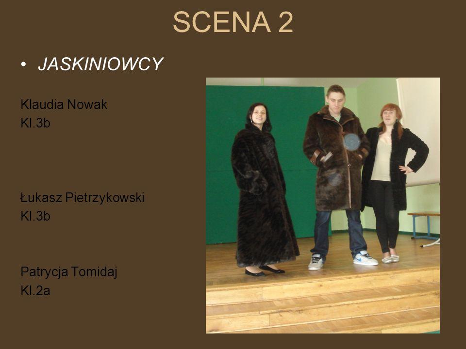 SCENA 2 JASKINIOWCY Klaudia Nowak Kl.3b Łukasz Pietrzykowski