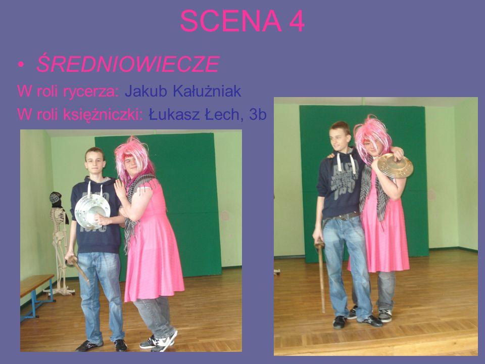 SCENA 4 ŚREDNIOWIECZE W roli rycerza: Jakub Kałużniak