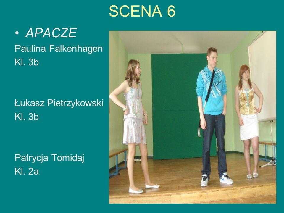 SCENA 6 APACZE Paulina Falkenhagen Kl. 3b Łukasz Pietrzykowski