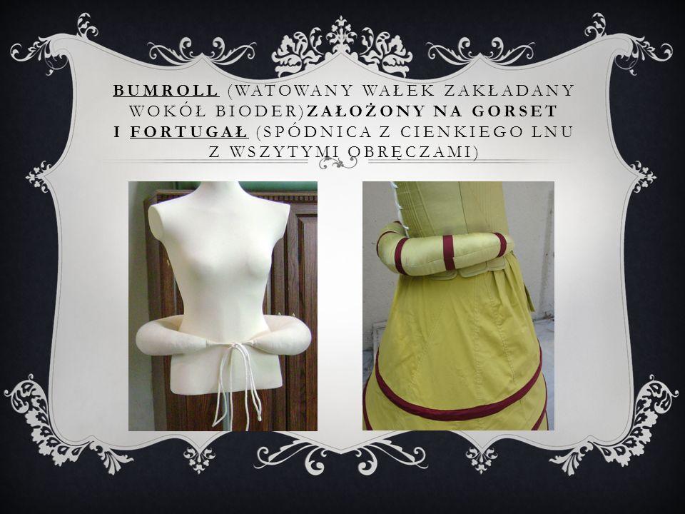 bumroll (watowany wałek zakładany wokół bioder)założony na gorset i fortugał (spódnica z cienkiego lnu z wszytymi Obręczami)