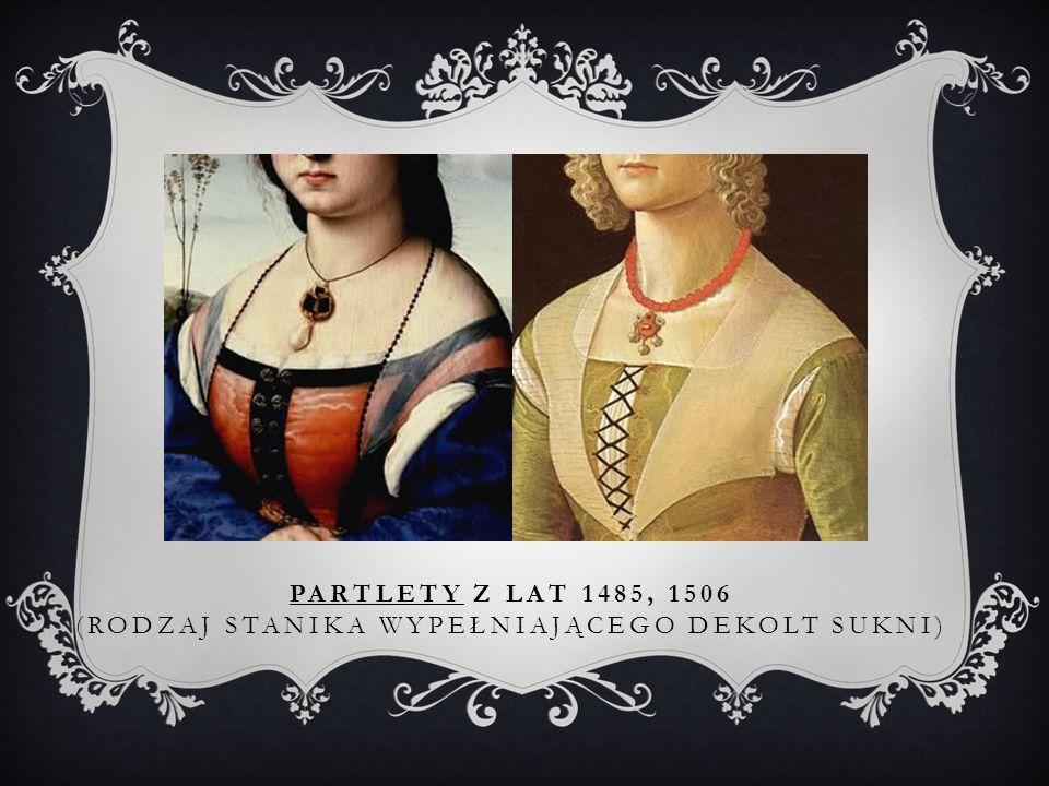 Partlety z lat 1485, 1506 (rodzaj stanika wypełniającego dekolt sukni)