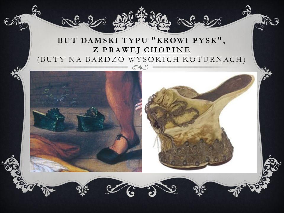 But damski typu krowi pysk , z prawej chopine (buty na bardzo wysokich koturnach)