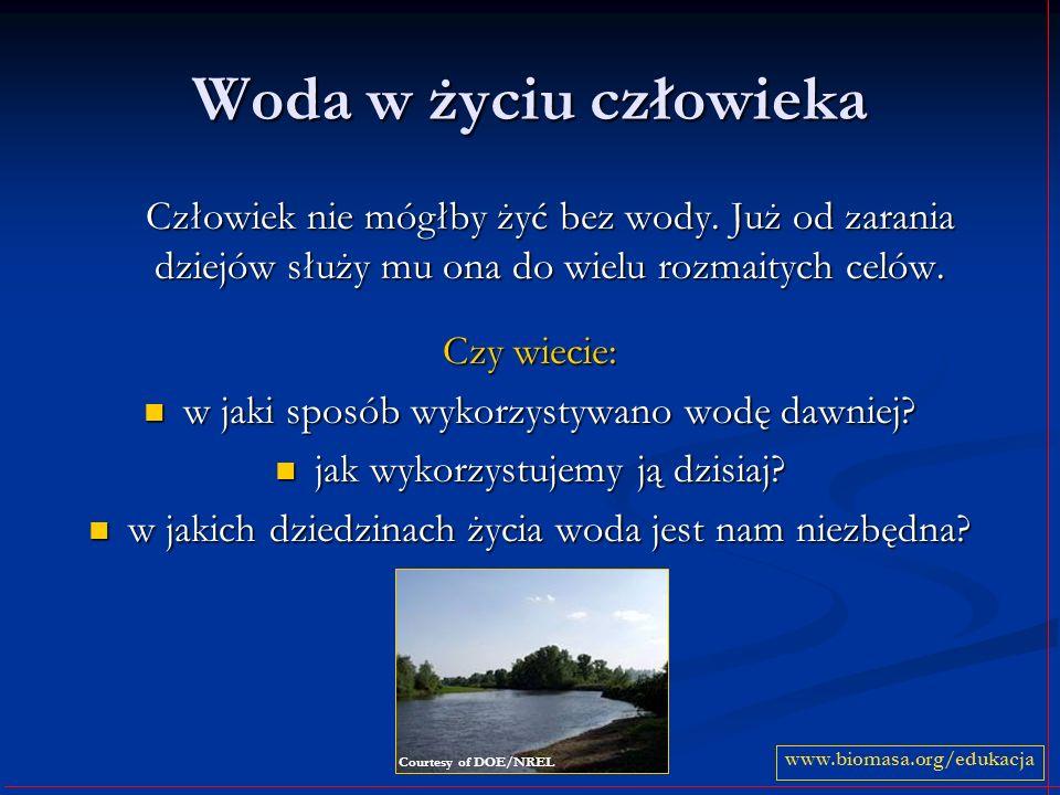 Woda w życiu człowieka Człowiek nie mógłby żyć bez wody. Już od zarania dziejów służy mu ona do wielu rozmaitych celów.