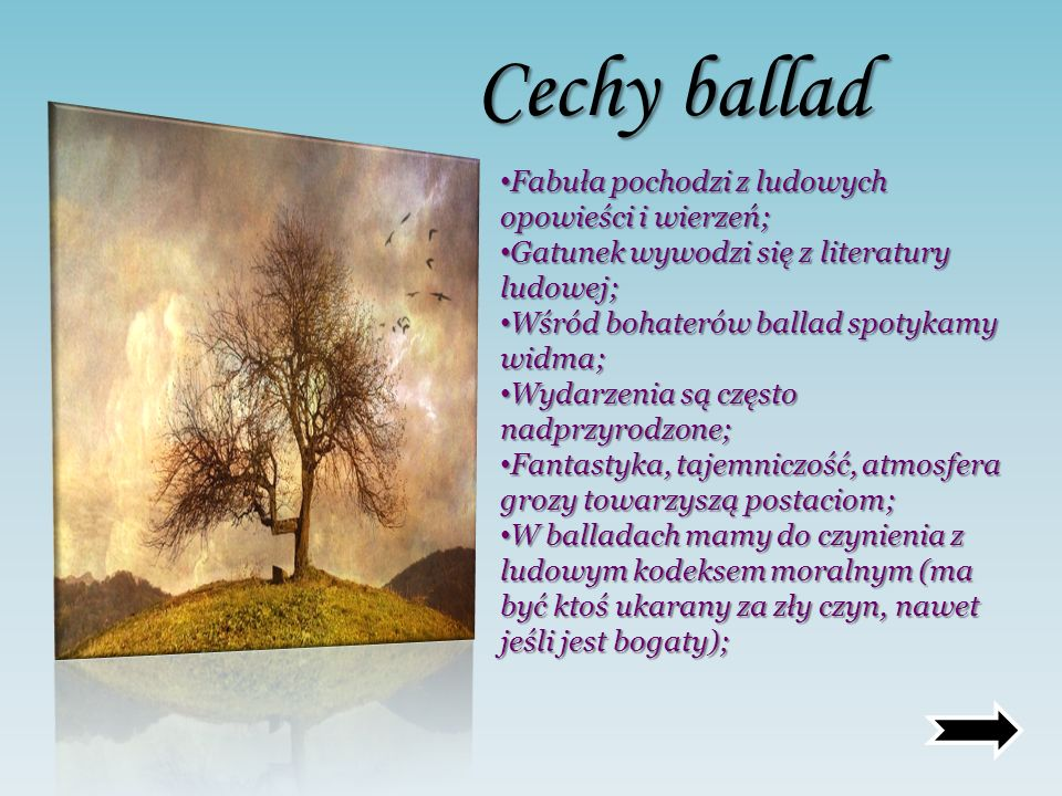 Cechy ballad Fabuła pochodzi z ludowych opowieści i wierzeń;