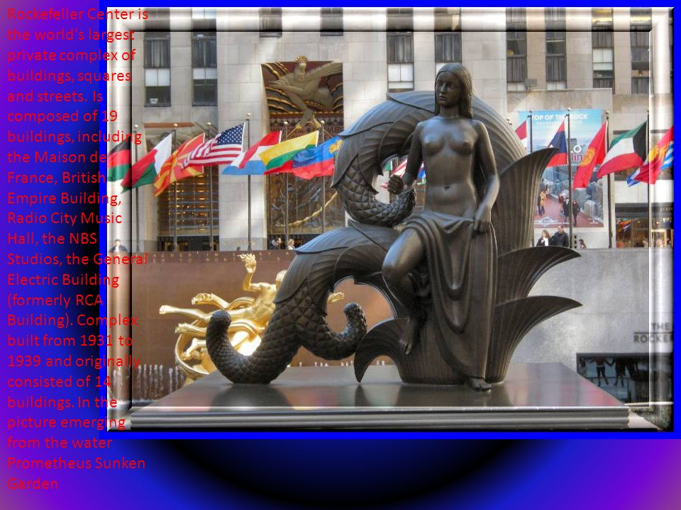 Rockefeller Center is the world s largest private complex of buildings, squares and streets.