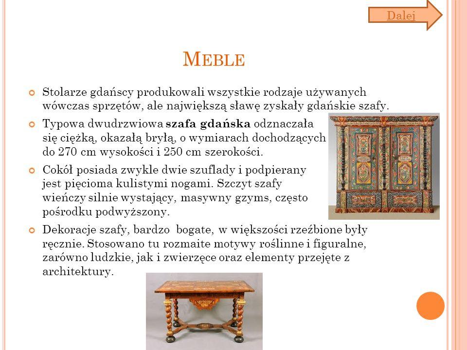 Dalej Meble. Stolarze gdańscy produkowali wszystkie rodzaje używanych wówczas sprzętów, ale największą sławę zyskały gdańskie szafy.
