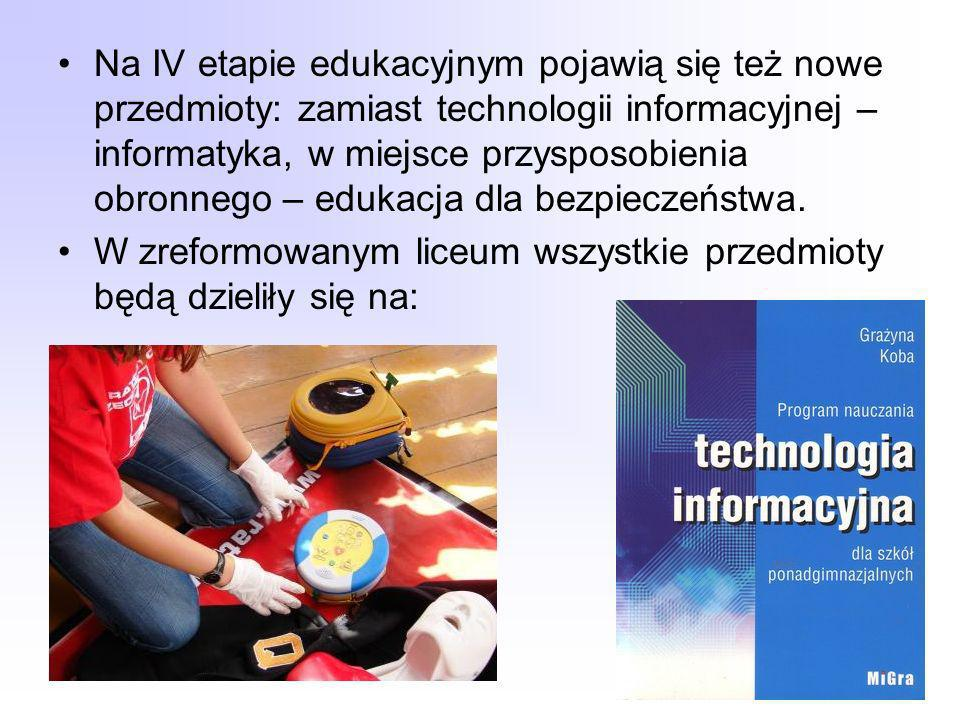 Na IV etapie edukacyjnym pojawią się też nowe przedmioty: zamiast technologii informacyjnej – informatyka, w miejsce przysposobienia obronnego – edukacja dla bezpieczeństwa.