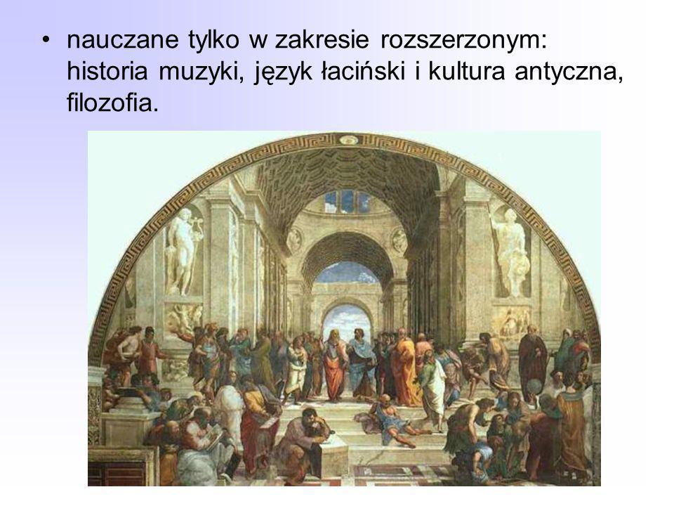 nauczane tylko w zakresie rozszerzonym: historia muzyki, język łaciński i kultura antyczna, filozofia.