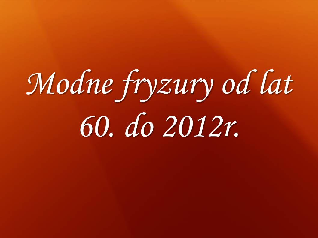 Modne fryzury od lat 60. do 2012r.