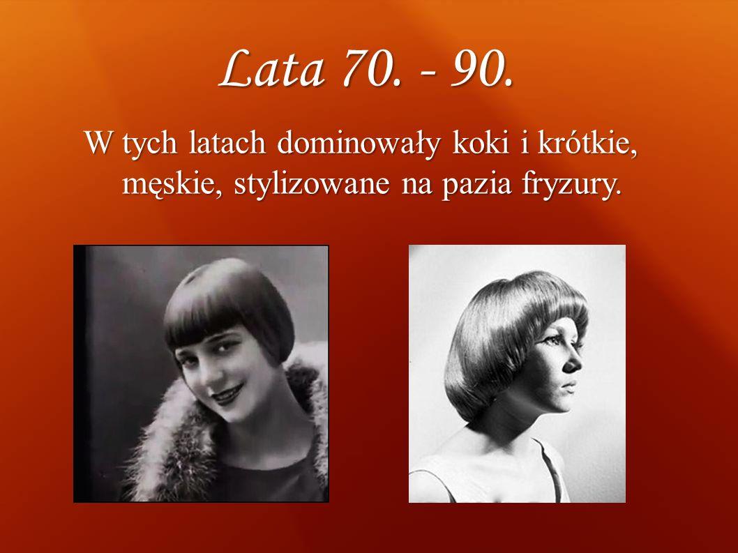 Lata 70. - 90. W tych latach dominowały koki i krótkie, męskie, stylizowane na pazia fryzury. 6