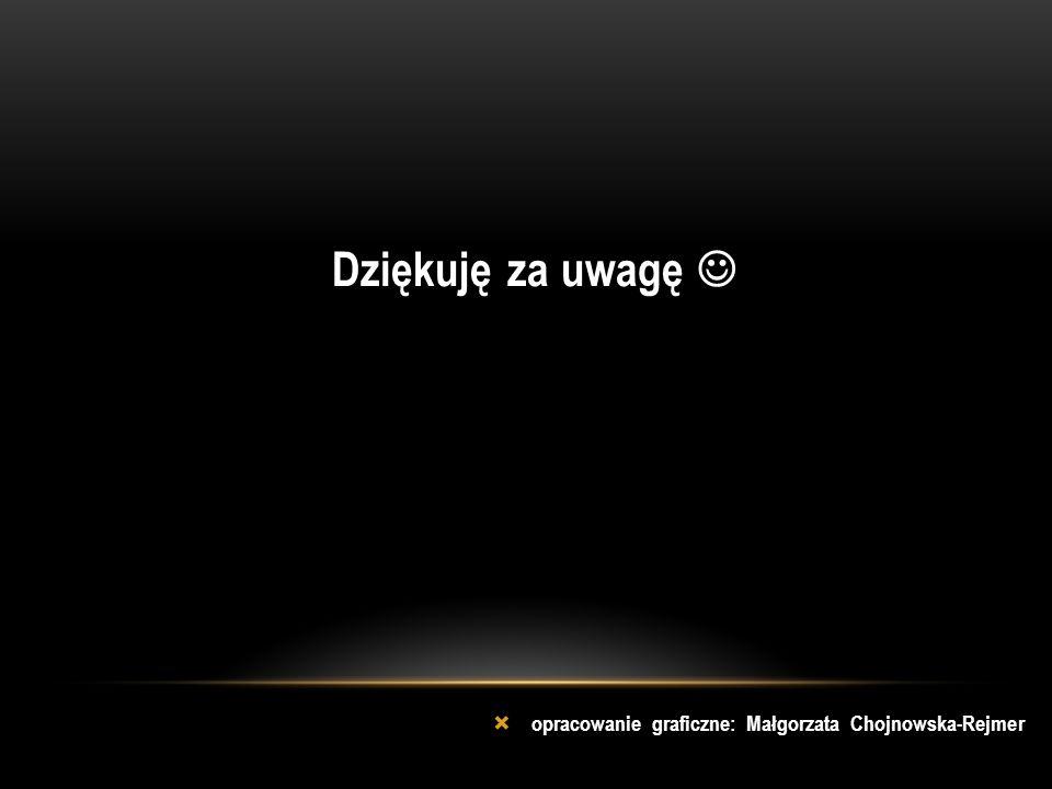 Dziękuję za uwagę  opracowanie graficzne: Małgorzata Chojnowska-Rejmer