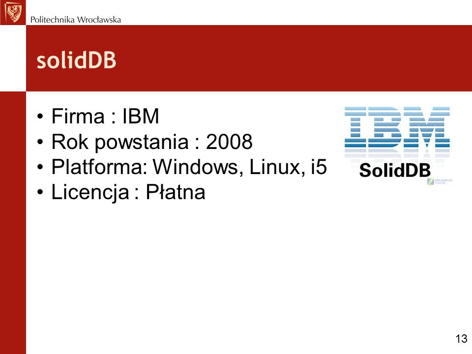solidDB Firma : IBM Rok powstania : 2008 Platforma: Windows, Linux, i5