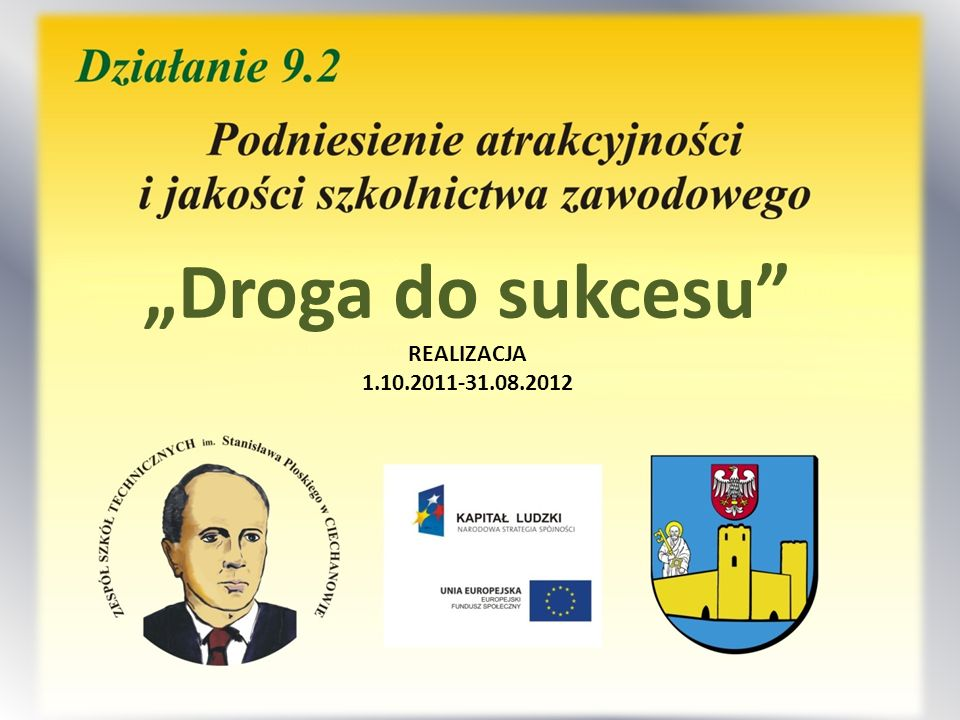 """Droga do sukcesu REALIZACJA 1.10.2011-31.08.2012"