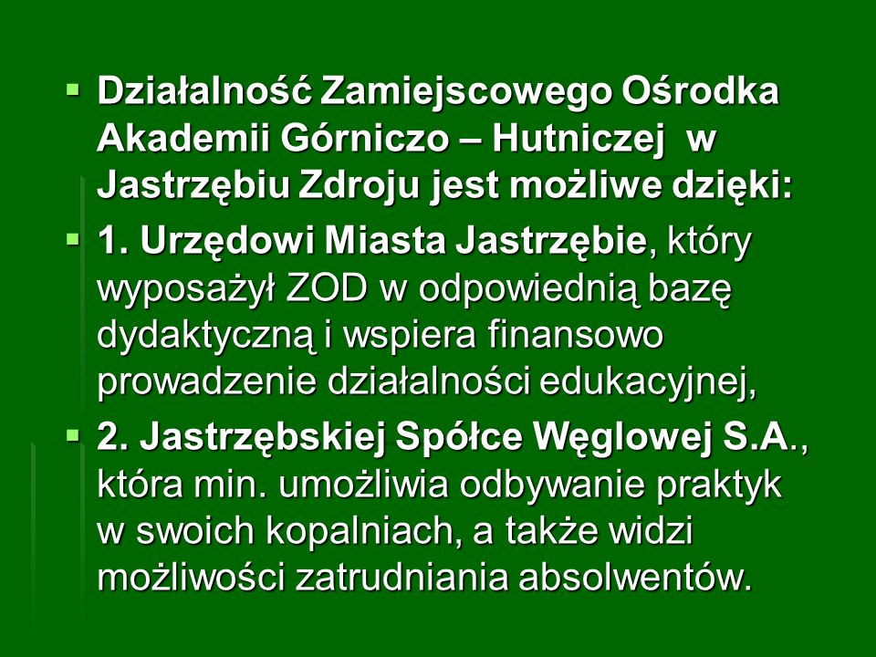 Działalność Zamiejscowego Ośrodka Akademii Górniczo – Hutniczej w Jastrzębiu Zdroju jest możliwe dzięki: