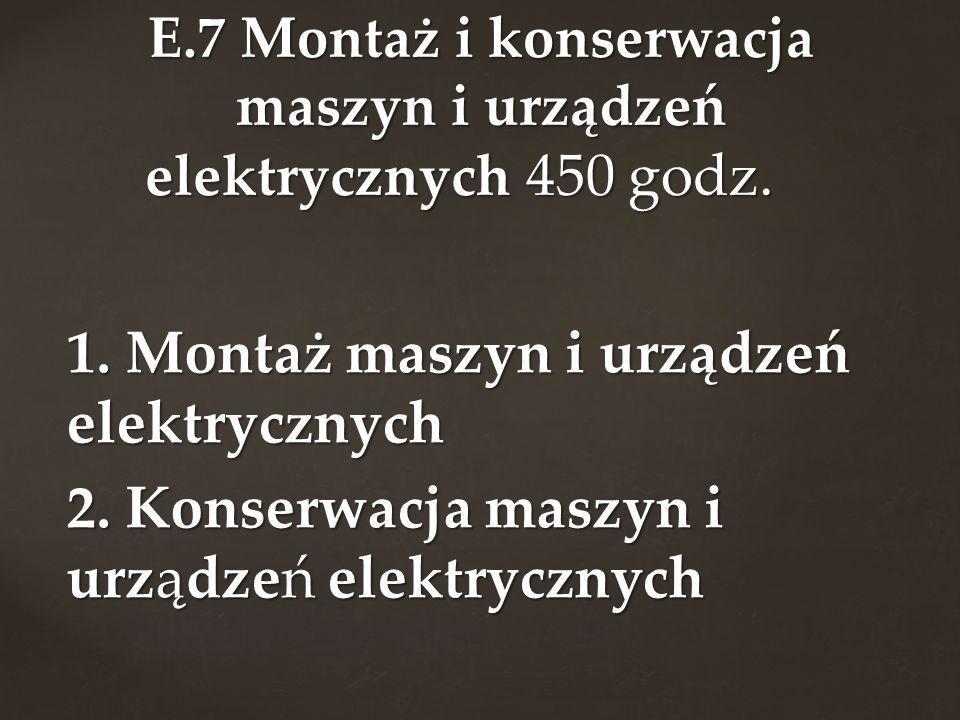 E.7 Montaż i konserwacja maszyn i urządzeń elektrycznych 450 godz.