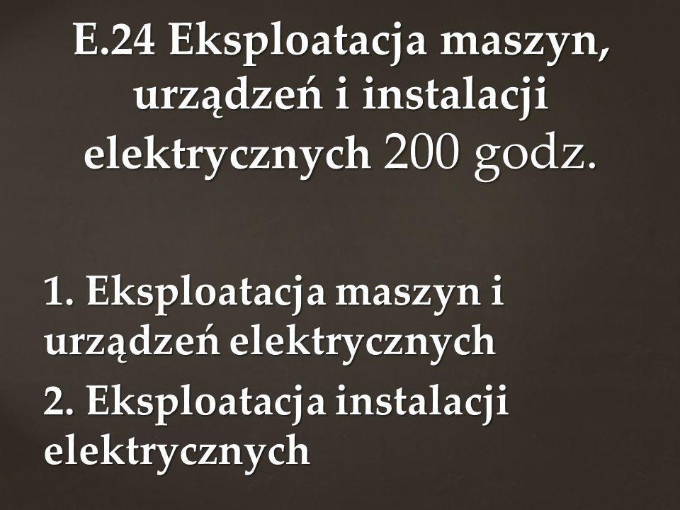 E.24 Eksploatacja maszyn, urządzeń i instalacji elektrycznych 200 godz.