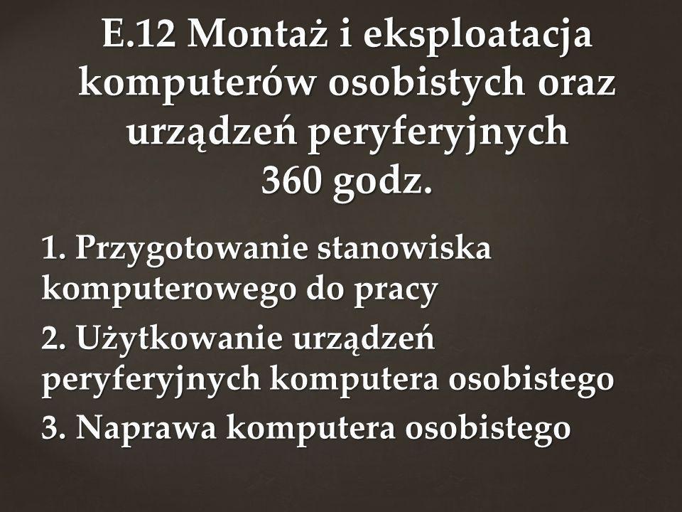 E.12 Montaż i eksploatacja komputerów osobistych oraz urządzeń peryferyjnych 360 godz.