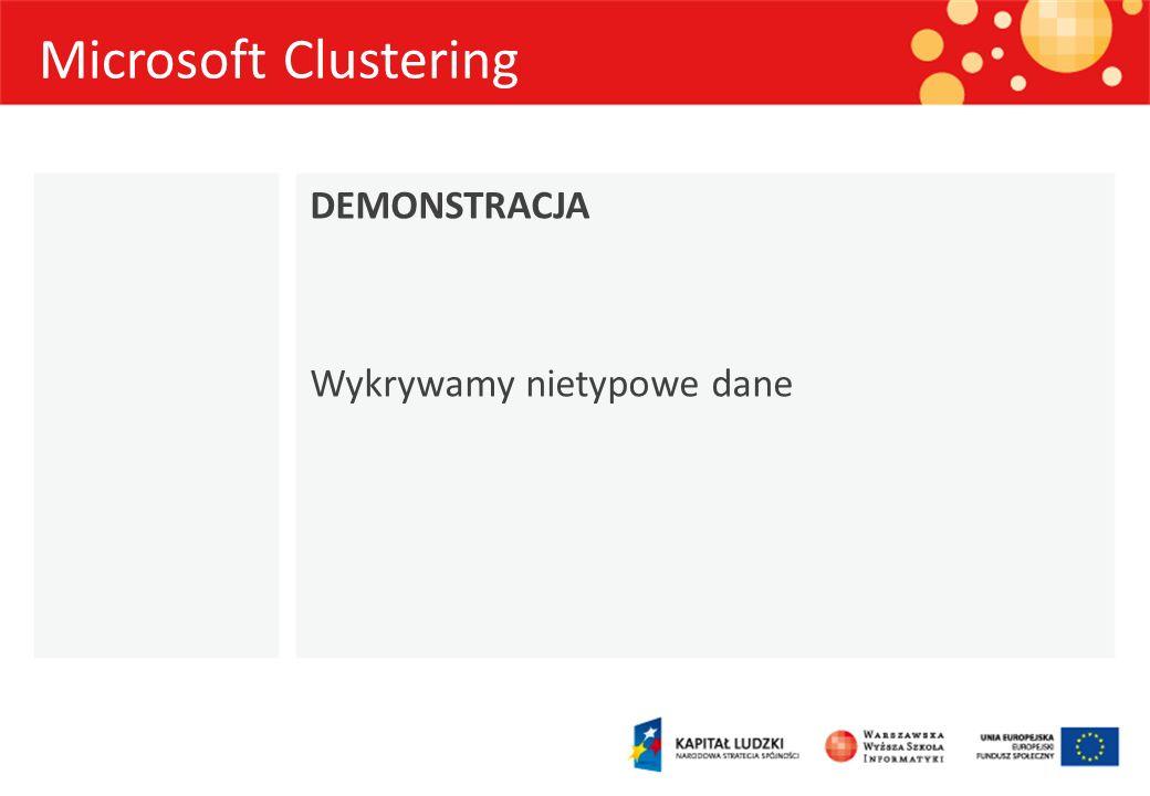 Microsoft Clustering DEMONSTRACJA Wykrywamy nietypowe dane