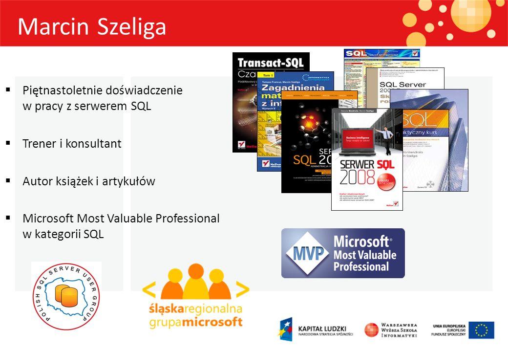 Marcin Szeliga Piętnastoletnie doświadczenie w pracy z serwerem SQL