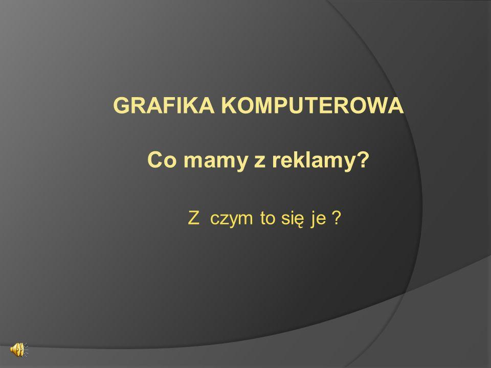 GRAFIKA KOMPUTEROWA Co mamy z reklamy