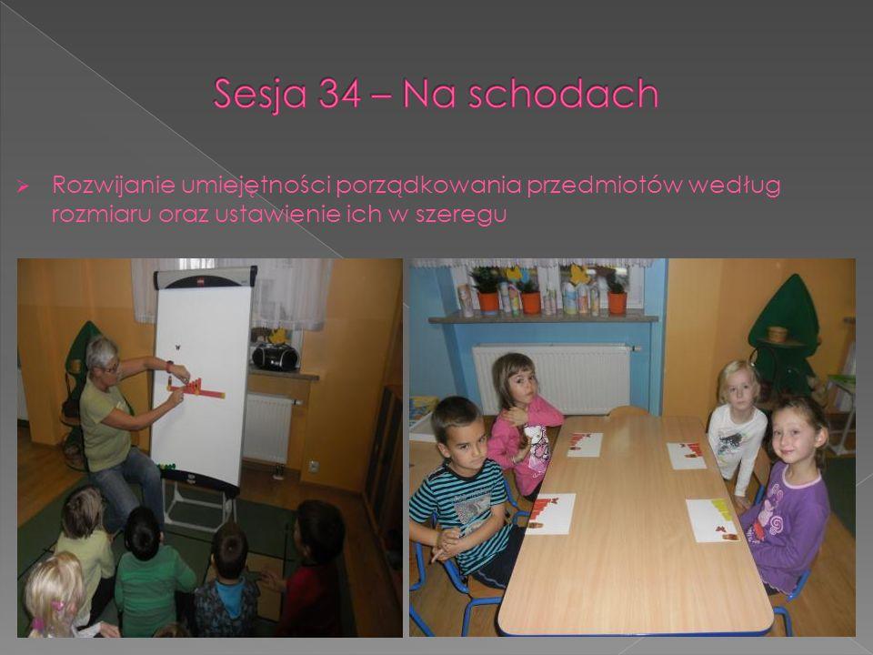 Sesja 34 – Na schodach Rozwijanie umiejętności porządkowania przedmiotów według rozmiaru oraz ustawienie ich w szeregu.