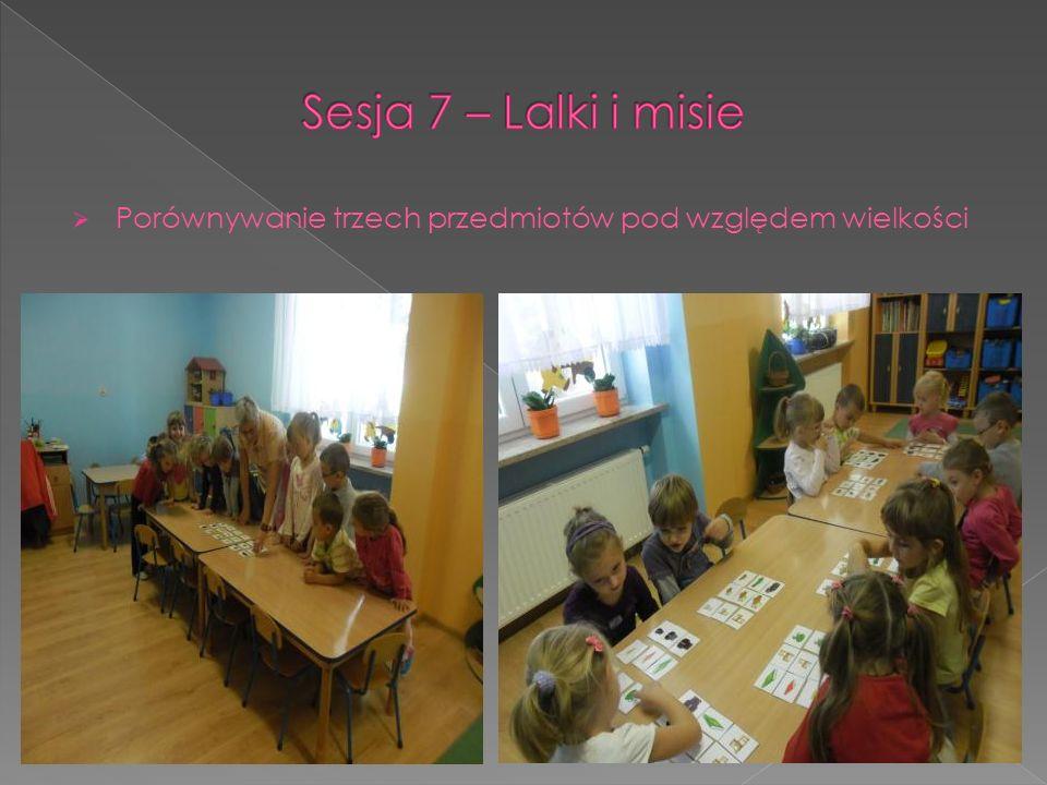 Sesja 7 – Lalki i misie Porównywanie trzech przedmiotów pod względem wielkości