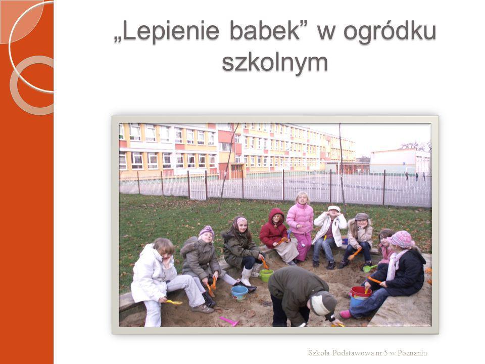 """""""Lepienie babek w ogródku szkolnym"""